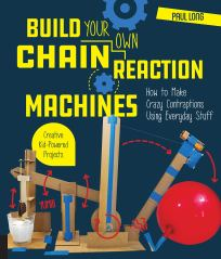 Build Your Own Chain Reaction Machines by Paul Long