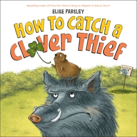 How to Catch a Clover Thief by Elise Parsley