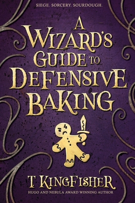 Wizard's Guide to Defensive Baking by T Kingfisher